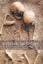 Written in bones : how human remains unlock the secrets of the dead
