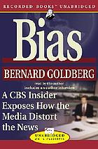 Bias : a CBS insider exposes how the media distorts the news