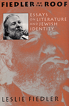 Fiedler on the roof : essays on literature and Jewish identity
