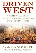Driven West : Andrew Jackson and the Trail of Tears to the Civil War