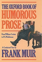 The Oxford book of humorous prose : from William Caxton to P.G. Wodehouse : a conducted tour