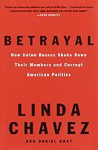 Betrayal : how union bosses shake down their members and corrupt American politics