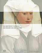 The Master of Flémalle and Rogier van der Weyden : an exhibition organized by the Städel Museum, Frankfurt am Main, and the Gemäldegalerie, Staatliche Museen, BerlinThe Master of Flémalle and Rogier van der Weyden