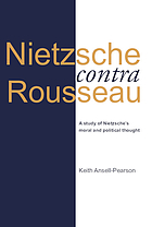 Nietzsche contra Rousseau : a study of Nietzsche's moral and political thought