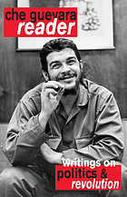 Che Guevara reader : writings by Ernesto Che Guevara on guerrilla strategy, politics & revolution