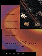 Media culture : cultural studies, identity, and politics between the modern and the postmodern