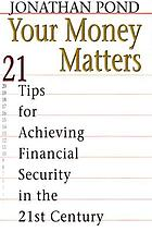 Your money matters : 21 tips for achieving financial security in the 21st century