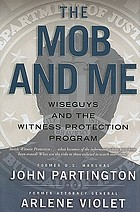 The mob and me : wise guys and the Witness Protection Program