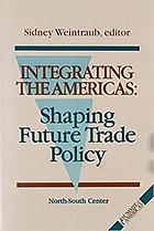 Integrating the Americas : shaping future trade policy