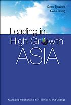 Leading in high growth Asia : managing relationship for teamwork and change