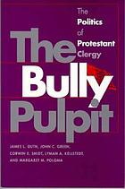 The bully pulpit : The politics of protestant clergy