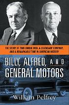 Billy, Alfred, and General Motors : the story of two unique men, a legendary company, and a remarkable time in American history