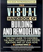 The visual handbook of building and remodeling : the only guide to choosing the right materials and systems for every part of your home