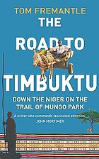 The road to Timbuktu : down the Niger on the trail of Mungo Park
