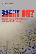 Right on? : political change and continuity in George W. Bush's America