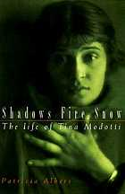 Shadows, fire, snow : the life of Tina Modotti