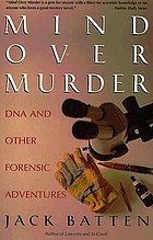 Mind over murder : DNA and other forensic adventures