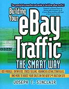 Building your eBay traffic the smart way : use froogle, datafeeds, cross-selling, advanced listing strategies, and more to boost your sales on the web's #1 auction site
