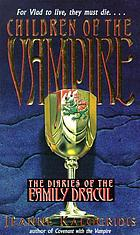 Children of the vampire : the diaries of the family Dracul