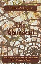 Life abundant : rethinking theology and economy for a planet in peril