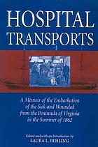 Hospital transports a memoir of the embarkation of the sick and wounded from the peninsula of Virginia in the summer of 1862