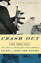 Crash out : the true tale of a Hell's Kitchen kid and the bloodiest escape in Sing Sing history