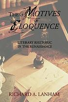 The motives of eloquence : literary rhetoric in the Renaissance