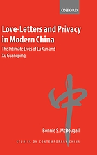 Love-letters and privacy in modern China : the intimate lives of Lu Xun and Xu Guangping