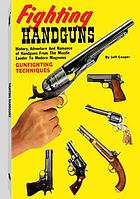 Fighting handguns : history, adventure, and romance of handguns from the Muzzle loader to modern magnums