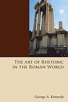 The art of rhetoric in the Roman world, 300 B.C.-A.D. 300