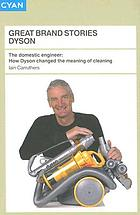 The domestic engineer how Dyson changed the meaning of cleaning