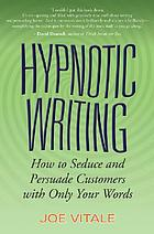 Hypnotic writing : how to seduce and persuade customers with only your words