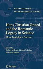 Hans Christian Oersted and the romantic quest for unity : ideas, disciplines, practices