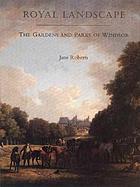 Royal landscape : the gardens and parks of Windsor