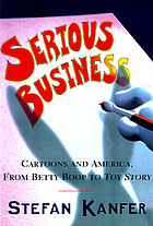 Serious business : the art and commerce of animation in America from Betty Boop to Toy story