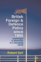 British foreign and defence policy since 1945 : challenges and dilemmas in a changing world