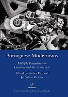 Portuguese modernisms : multiple perspectives on literature and the visual arts