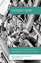 Student debt : the causes and consequences of undergraduate borrowing in the UK