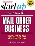 Start your own mail order business : your step-by-step guide to success
