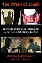 The wrath of Jonah : the crisis of religious nationalism in the Israeli-Palestinian conflict