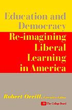 Education and democracy : re-imagining liberal learning in America