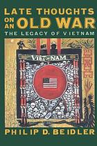 Late thoughts on an old war : the legacy of Vietnam