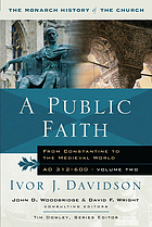 A public faith : from Constantine to the Medieval World, AD 312-600