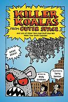 Killer koalas from outer space : and lots of other very bad stuff that will make your brain explode!
