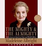 The mighty & the Almighty : reflections on America, God, and world affairs