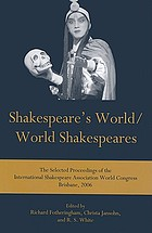 Shakespeare's world/world Shakespeares the selected proceedings of the International Shakespeare Association World Congress, Brisbane, 2006