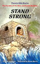 Stand strong : the parables of the wise and foolish builders