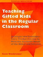 Teaching gifted kids in the regular classroom : strategies and techniques every teacher can use to meet the academic needs of the gifted and talented