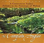 The complete angler : a Connecticut Yankee follows in the footsteps of Walton