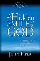 The hidden smile of God : the fruit of affliction in the lives of John Bunyan, William Cowper, and David Brainerd